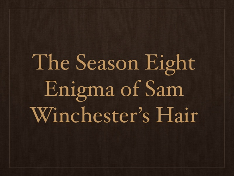 TheS8EnigmaofSamWinchestersHair.002.jpg